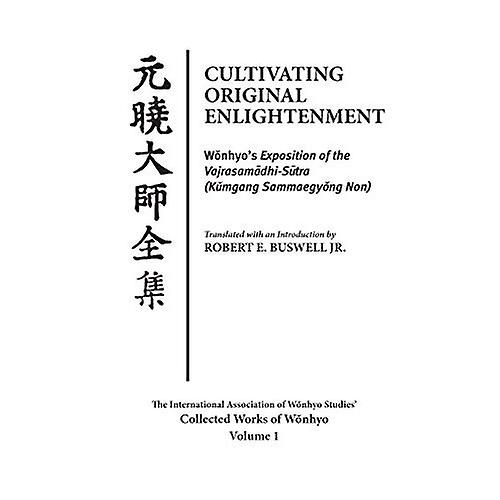 Cultivating Original EnlumièreenHommest  Wonhyo& 039;s Exposition of the Vajrasamadhi-Sutra (Kumgang Sammaegyong Non)