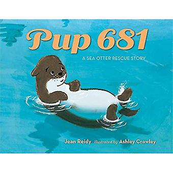 Pup 681: The Story of Luna, the Sea Otter Rescue� Pup