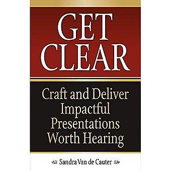 Få tydliga: Hantverk och leverera effektfulla presentationer värt hörsel