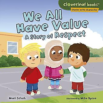 We All Have Value: A Story of Respect (Cloverleaf Books Stories with Character)
