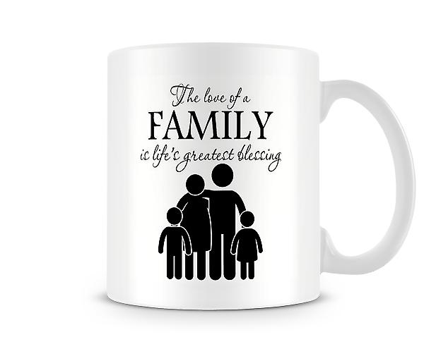 The Love Of A Family Is Life Greatest Blessing Mug