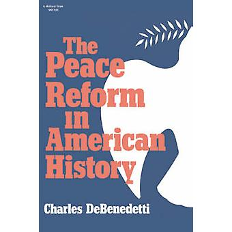 The Peace Reform in American History by DeBenedetti & Charles