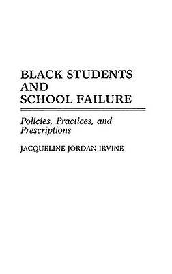 Noir Students and School Failure Policies Practices and Prescriptions by Irvine & Jacqueline