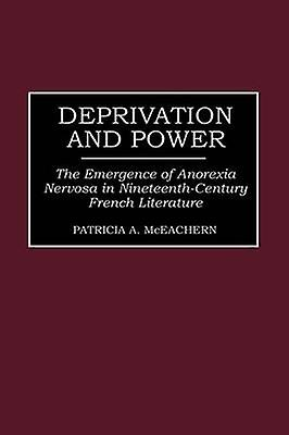 Deprivation and Power The Emergence of Anorexia Nervosa in NineteenthCentury French Literature by McEachern & Patricia A.
