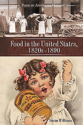 Food in the United States 1820s1890 by Williams & Susan