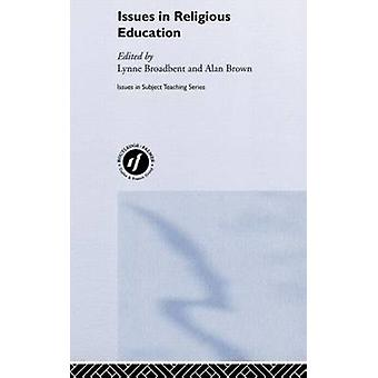 Issues in Relgious Education by Broadbent & Lynne