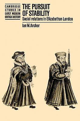 The Pursuit of Stability Social Relations in Elizabethan London by Archer & Ian W.