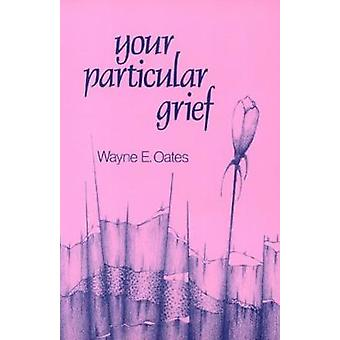 Your Particular Grief by Oates & Wayne E.