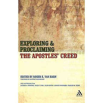 Exploring and Proclaiming the Apostles Creed by Van Harn & Roger