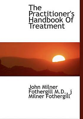 The Practitioners Handbook of TreatHommest by Fothergill & John Milner