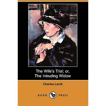 The Wifes Trial Or the Intruding Widow Dodo Press by Lamb & Charles