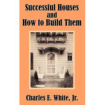 Successful Houses and How to Build Them by White & Jr. Charles E.