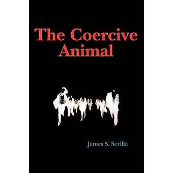 L'Animal coercitive par Serilla & S. James