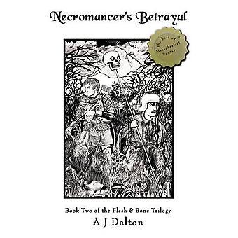 Necromancers Betrayal Book Two the Flesh and Bone Trilogy by Dalton & A. J.