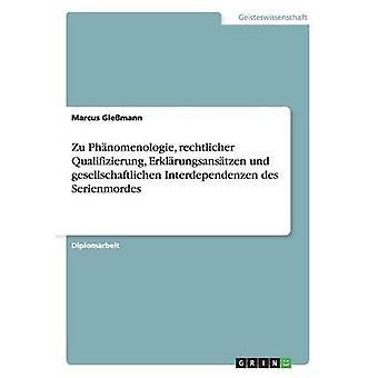 Zu Phnomenologie Rechtlicher Qualifizierung Erklrungsanstzen Und Gesellschaftlichen Interdependenzen des Serienmordes von Giemann & Marcus