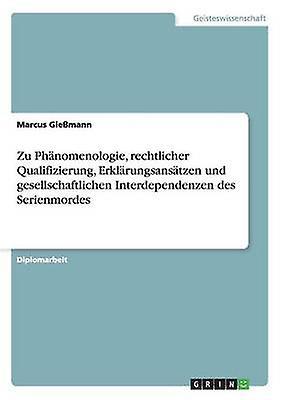 Zu Phnomenologie rechtlicher Qualifizierung Erklrungsanstzen und gesellschaftlichen Interdependenzen des Serienmordes by Giehommen & Marcus