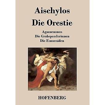 Die Orestie by Aischylos