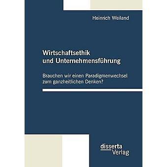 Wirtschaftsethik Und Unternehmensfuhrung by Weiland & Heinrich