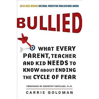 Bullied - What Every Parent - Teacher - and Kid Needs to Know about En