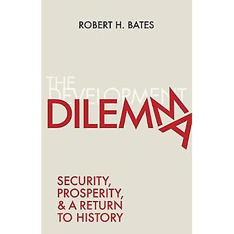 The Development Dilemma - Security - Prosperity - and a Return to Hist