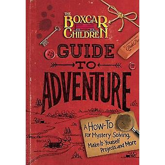 The Boxcar Children Guide to Adventure - A How-To for Mystery Solving