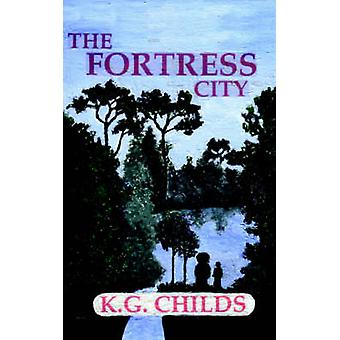 The Fortress City by K. G. Childs - 9781420879636 Book