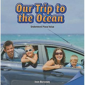 Our Trip to the Ocean - Understand Place Value by Ivan Borovsky - 9781