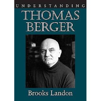 Understanding Thomas Berger by Brooks Landon - 9781570038280 Book
