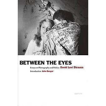 Between the Eyes - Essays on Photography and Politics (2nd Revised edi