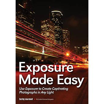 Exposure Made Easy - Use Exposure to Create Captivating Photographs in
