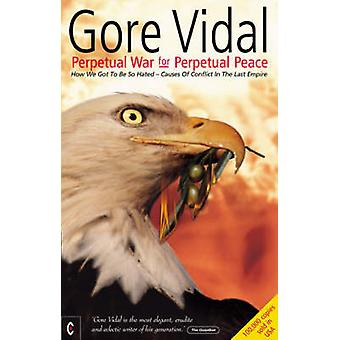 Perpetual War for Perpetual Peace - How We Got to be So Hated - Causes