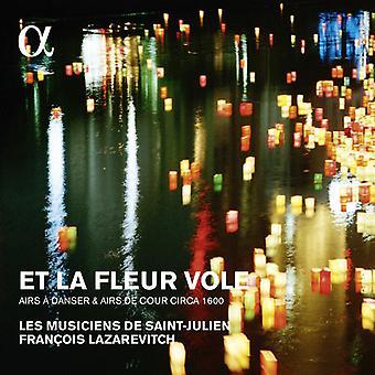 Lazarevitch, Francois / Les Musiciens De Saint-Julien - Et La Fleur Vole: Airs en Danser & Airs De Cour [CD] USA import