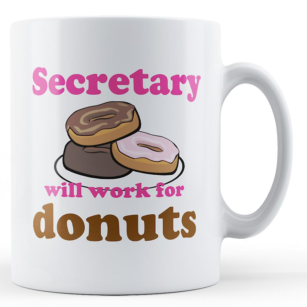 Secretary Work For Donuts - Printed Mug