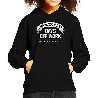 I Have Too Many Days Off Work Said Nobody Ever Kid's Hooded Sweatshirt