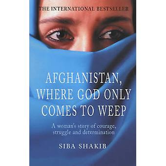 Afghanistan - Where God Only Comes to Weep by Siba Shakib - 978071262