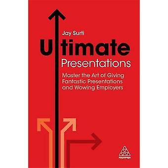 Ultimate Presentations - Master the Art of Giving Fantastic Presentati