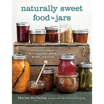 Naturally Sweet Food in Jars - 100 Preserves Made with Coconut - Maple