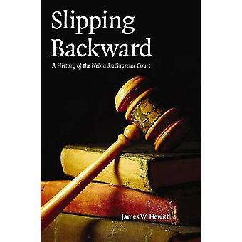Slipping Backward - A History of the Nebraska Supreme Court by James W