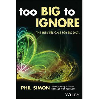 Too Big to Ignore - The Business Case for Big Data by Phil Simon - 978