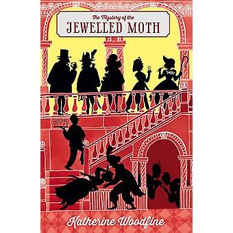The Mystery of the Jewelled Moth by Katherine Woodfine - 978140527618
