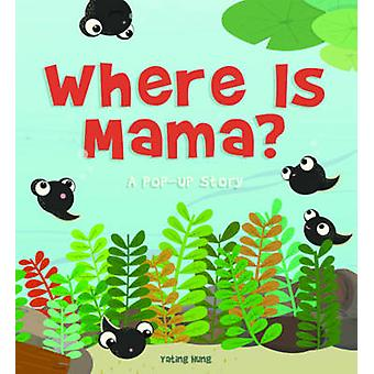Where is Mama? - A Pop-Up Story by Yating Hung - 9781419707186 Book