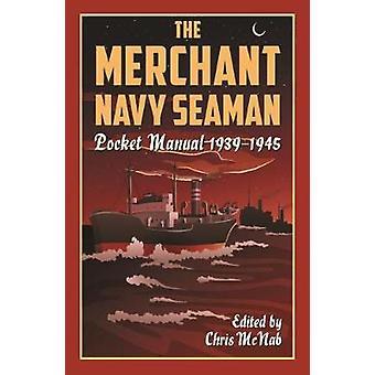 The Merchant Navy Seaman Pocket Manual 1939-1945 by The Merchant Navy