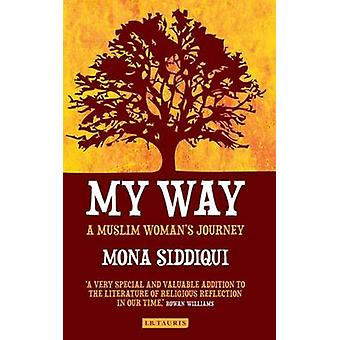 My Way - A Muslim Woman's Journey by Mona Siddiqui - 9781780769349 Book