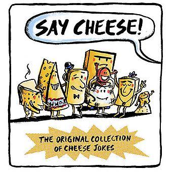 Säg ost - den ursprungliga samlingen av ost skämt av Wesley Dale-