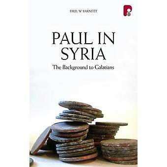 Paul in Syria - The Background to Galatians by Paul W. Barnett - 97818