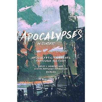 Apocalypses in Context - Apocalyptic Currents Through History by Kelly