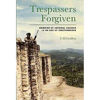 Trespassers Forgiven - Memoirs of Imperial Service in an Age of Indepe