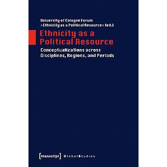 Ethnicity as a Political Resource by The University Of Cologne Forum
