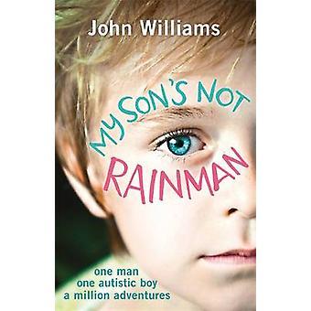 Min Son är inte Rainman - en Man - en autistisk pojke - en miljon Adventur