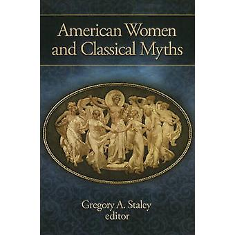 American Women and Classical Myths by Gregory A. Staley - 97819327928